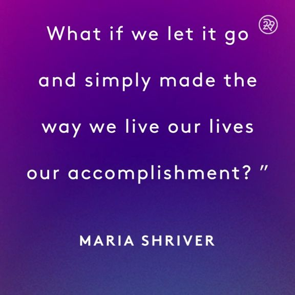 We all obsess about what we are doing and accomplishing. What if we simply made the way we live our lives our accomplishments.