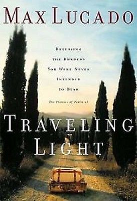 Traveling Light by Max Lucado (2001, Hardcover) : Max Lucado (2001)