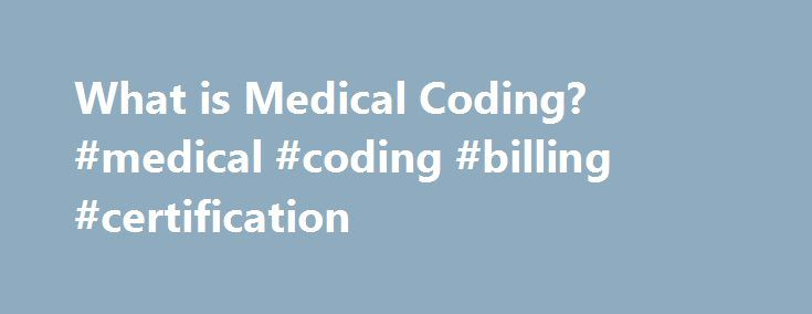 What is Medical Coding? #medical #coding #billing #certification http://minnesota.remmont.com/what-is-medical-coding-medical-coding-billing-certification/  # What is Medical Coding? Medical coding is a specialized profession within the wider field of healthcare administration. Professional medical coders review the documentation contained in patients' medical records, then they translate the written documentation into universally accepted, industry-standard medical code. These codes are used…
