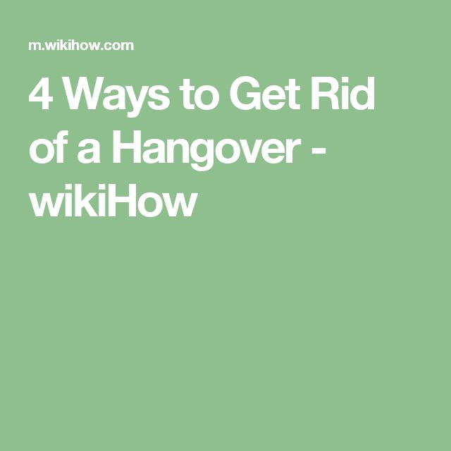 4 Ways to Get Rid of a Hangover - wikiHow