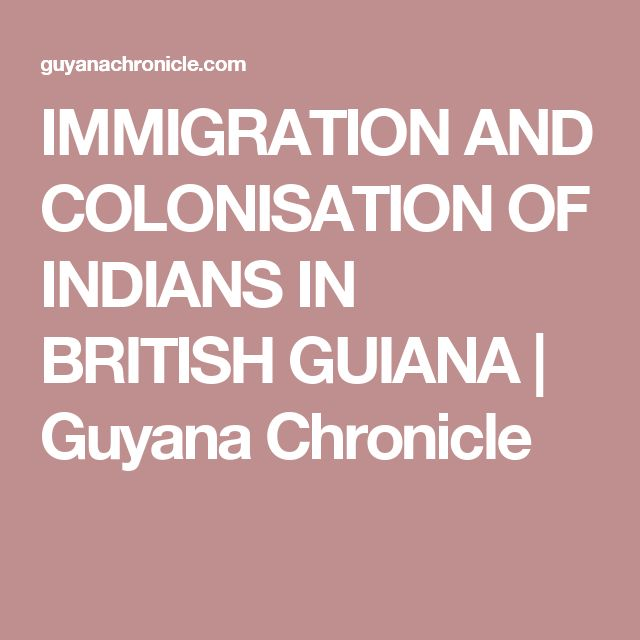 IMMIGRATION AND COLONISATION OF INDIANS IN BRITISH GUIANA | Guyana Chronicle