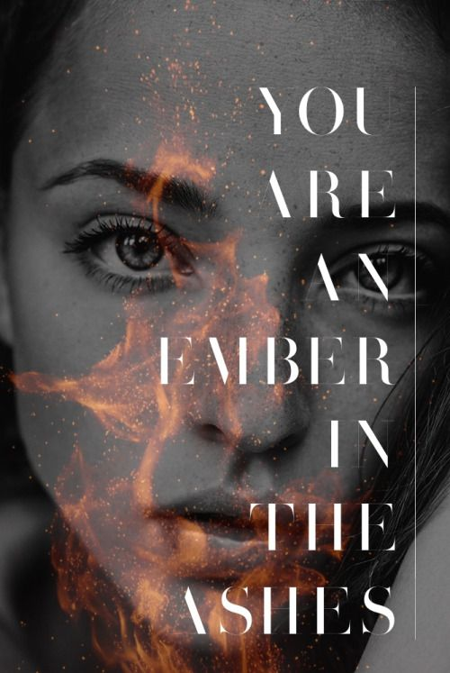 """inspiredbybooks1:    """"You are full, Laia. Full of life and dark and strength and spirit. You are in our dreams. You will burn, for you are an ember in the ashes."""" ― Sabaa Tahir, An Ember in the Ashes"""