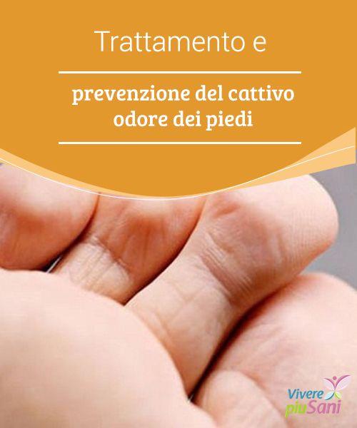 Trattamento e #prevenzione del cattivo odore dei piedi   Consigli e #rimedi naturali per contrastare ed #eliminare il cattivo #odore dei #piedi