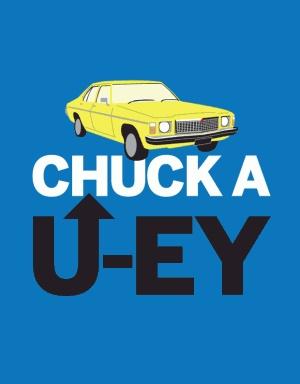 Chuck a U-ey (turn around in Australian slang)  Ben Serbutt Tshirt design