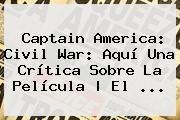http://tecnoautos.com/wp-content/uploads/imagenes/tendencias/thumbs/captain-america-civil-war-aqui-una-critica-sobre-la-pelicula-el.jpg Capitán América Civil War. Captain America: Civil War: aquí una crítica sobre la película | El ..., Enlaces, Imágenes, Videos y Tweets - http://tecnoautos.com/actualidad/capitan-america-civil-war-captain-america-civil-war-aqui-una-critica-sobre-la-pelicula-el/