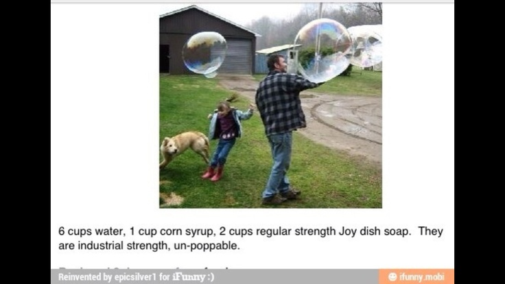 Industrial strength bubbles. Unpoppable. Must try one day