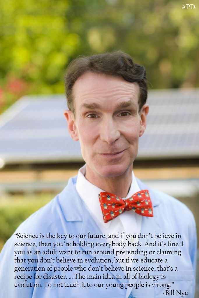 the science guy- he inspired my son when my son was 3! He's 20 now & brilliant, funny & still enjoys science as much as I do!! Thanks Bill Nye!!