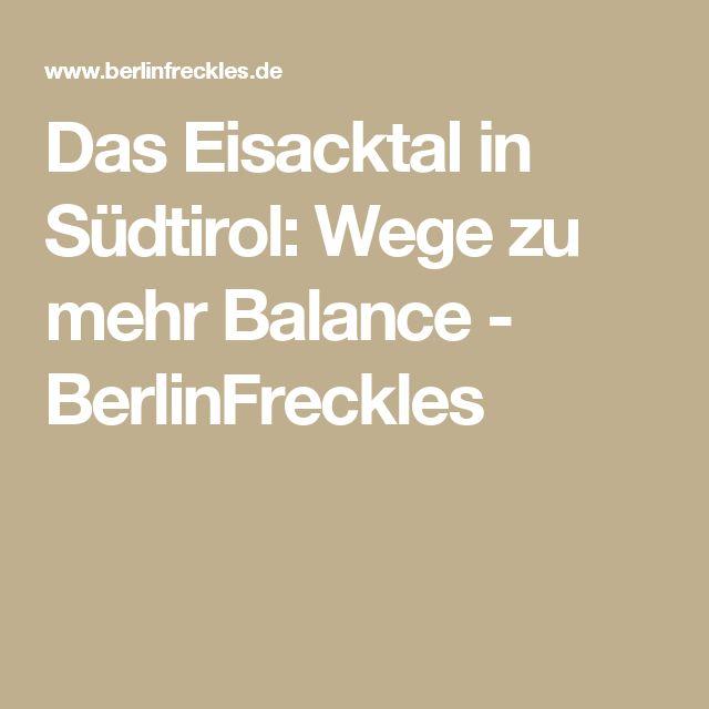 Das Eisacktal in Südtirol: Wege zu mehr Balance - BerlinFreckles
