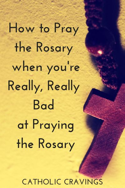 How to Pray the Rosary When You're Really Bad At It