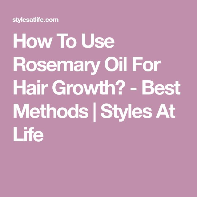 How To Use Rosemary Oil For Hair Growth? - Best Methods   Styles At Life