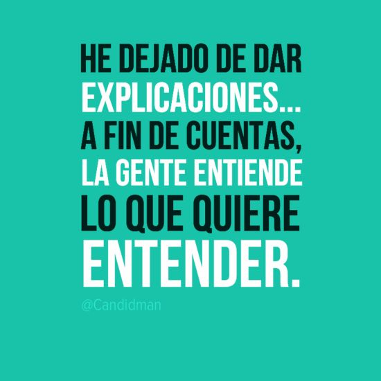 """""""He dejado de dar explicaciones... A fin de cuentas la gente entiende lo que quiere entender."""" #Citas #Frases @Candidman"""