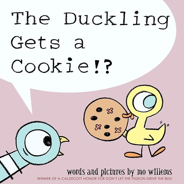 The Duckling Gets a Cookie by Mo Willems 2012 *****  Long live King Mo!  (and Pigeon too)