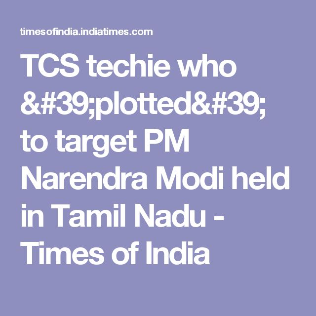 TCS techie who 'plotted' to target PM Narendra Modi held in Tamil Nadu - Times of India