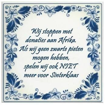 Wij stoppen met doneren aan Afrika. Als wij geen Zwarte Pieten mogen hebben, spelen wij ook niet voor Sinterklaas.
