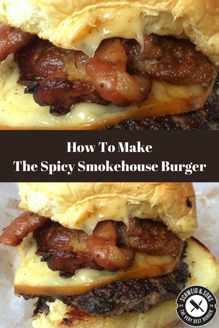 How To Make The Spicy Smokehouse Burger — Recipe