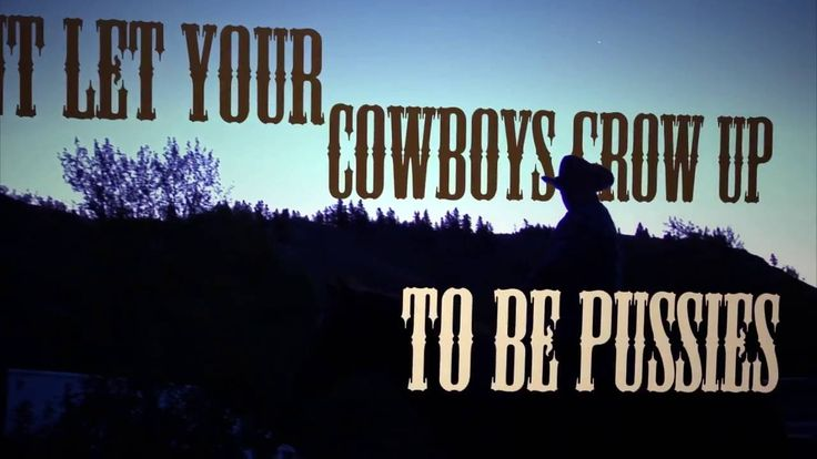 Mammas Don't Let Your Cowboys Grow Up To Be Pussies! - By Doug Giles