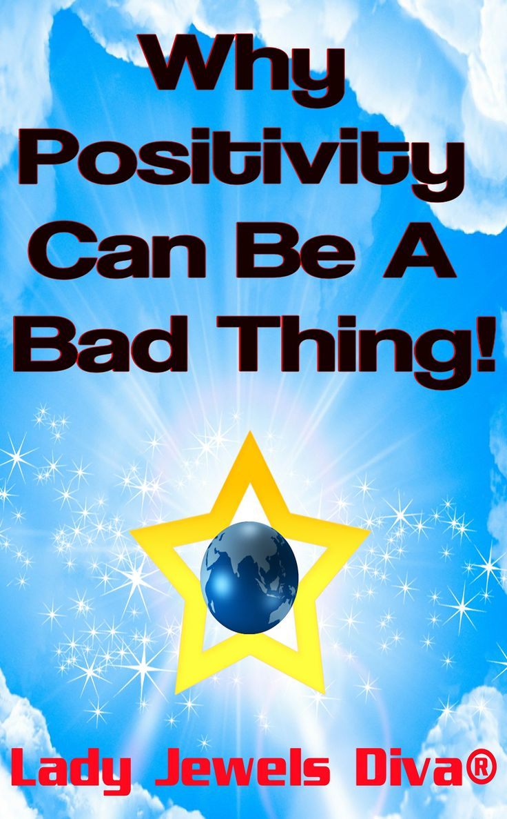 Why Positivity Can Be A Bad Thing: Lady Jewels Diva - http://www.smashwords.com/profile/view/LadyJewelsDiva #nonfiction #positivity #negativity #mixedmessages #mixedsignals #ebook #worldsgonecrazy #craycray #