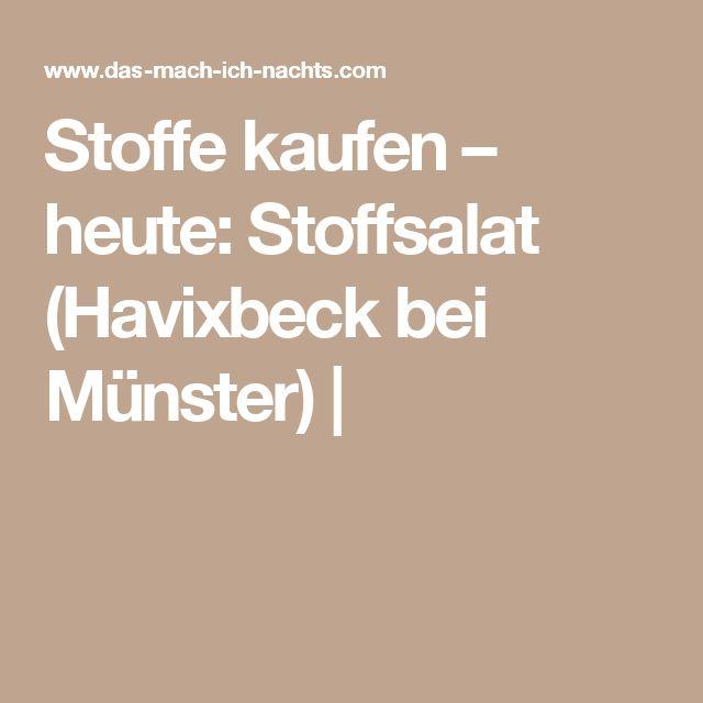 Stoffe kaufen – heute: Stoffsalat (Havixbeck bei Münster) |