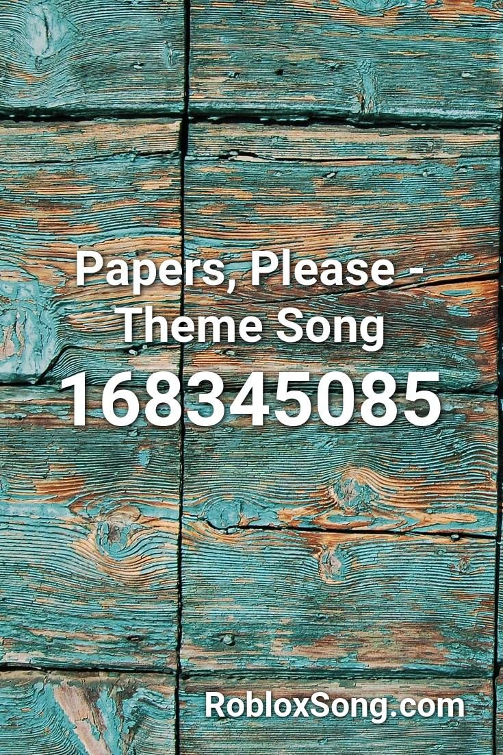 Papers Please Theme Song Roblox Id Roblox Music Codes In 2020