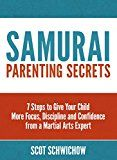 Samurai Parenting: 7 Steps to Give Your Child More Focus Discipline and Confidence from a Martial Arts Expert by Scot Schwichow (Author) #Kindle US #NewRelease #Health #Fitness #Dieting #eBook #ad
