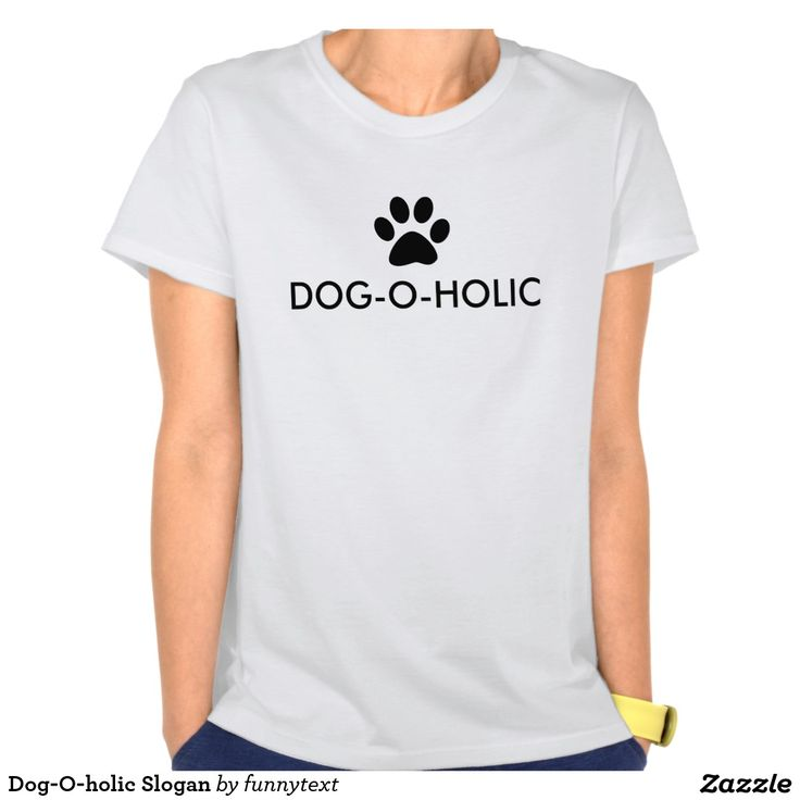 Dog-O-holic Slogan T-Shirts and Tees. Dog-O-Holic. For those who are such dog lovers that they are addicted to them. Funny Dog lover saying / quote. With a black paw print. #doglovers