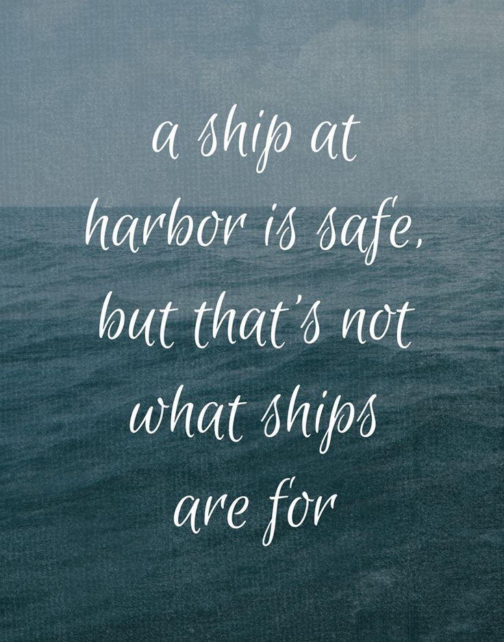 Sailing quote: A ship at harbor is safe, but that's what ships are for. Maybe it's time to move out of my comfort zone?