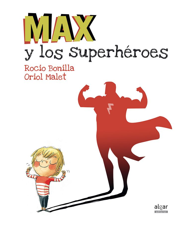 JUNY-2017. Rocío Bonilla. Max y los superhéroes. Ficció (0-5 anys). RECEPTES PARES. LLibre recomanat.