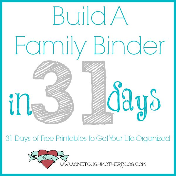 Build A Family Binder in 31 Days - One Tough Mother THIS PAGE IS A LINK TO ALL OF THE FREE PRINTABLES IN THIS SERIES!!!