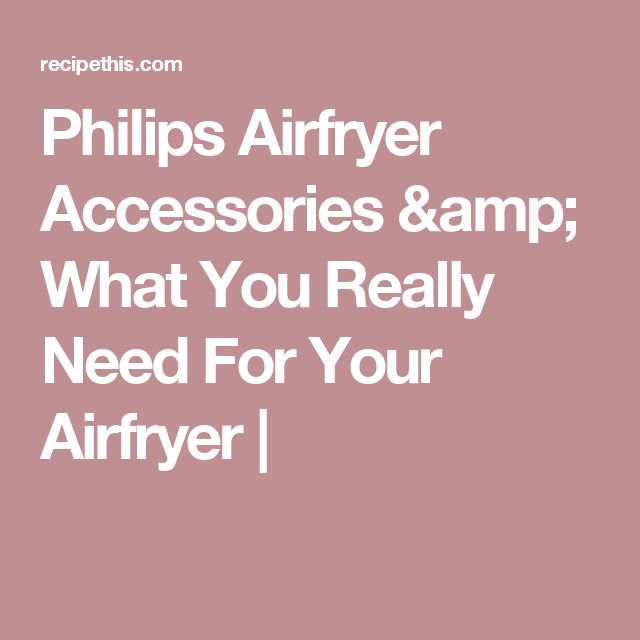 Philips Airfryer Accessories & What You Really Need For Your Airfryer |
