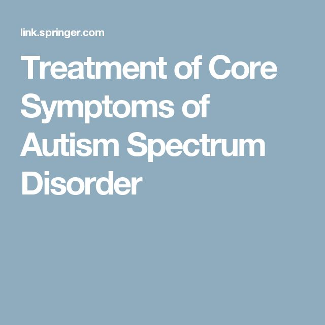 Treatment of Core Symptoms of Autism Spectrum Disorder