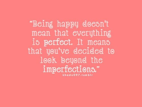 Happiness: Imperfect, Life, Inspiration, Happy Quotes, Be Happy, Motivation, So True, Truths, Living