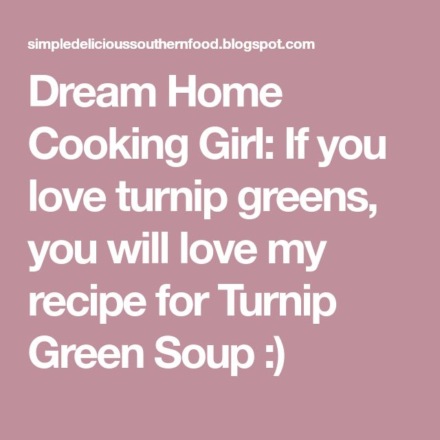 Dream Home Cooking Girl: If you love turnip greens, you will love my recipe for Turnip Green Soup :)