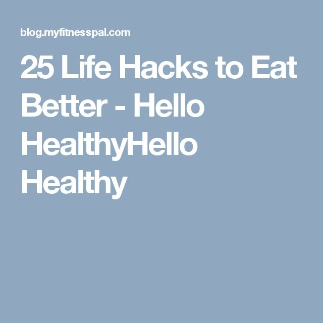 25 Life Hacks to Eat Better - Hello HealthyHello Healthy