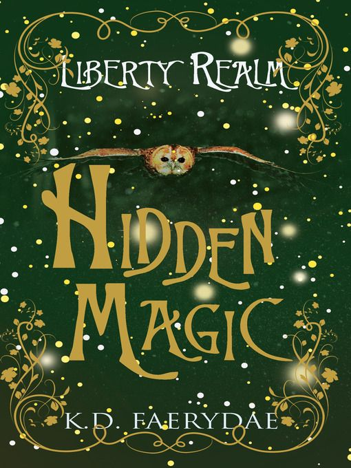 Magical Fantasy Book Hidden Magic (eBook): Liberty Realm Series, Book 1 by K.D. Faerydae (2013): Waterstones.com Also available from Amazon