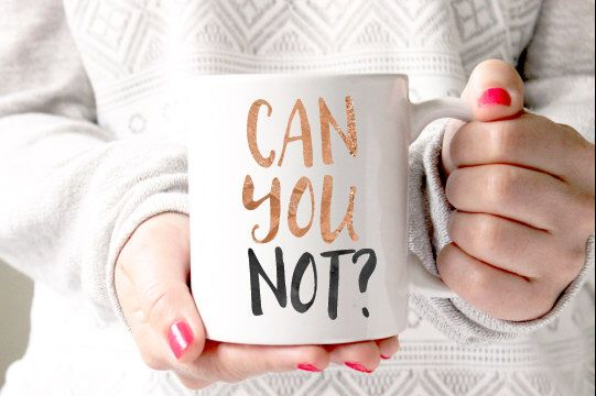 Can you not? Coffee Cup  | Coffee Mug  | Funny Quote  | Humor  | Gifts for Her  | Birthday  | Christmas  | Best Friend by foxandcloverboutique on Etsy https://www.etsy.com/listing/223145738/can-you-not-coffee-cup-coffee-mug-funny