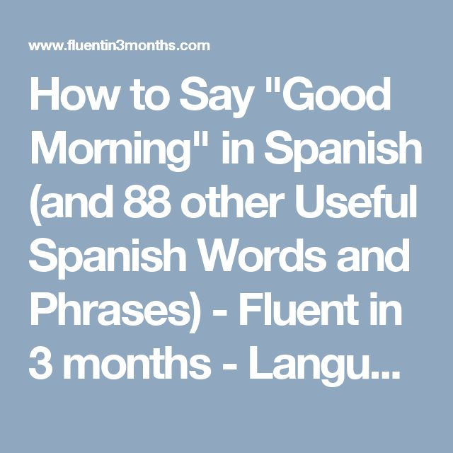 """How to Say """"Good Morning"""" in Spanish (and 88 other Useful Spanish Words and Phrases) - Fluent in 3 months - Language Hacking and Travel Tips"""