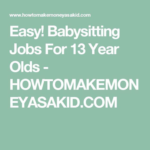 Easy! Babysitting Jobs For 13 Year Olds - HOWTOMAKEMONEYASAKID.COM