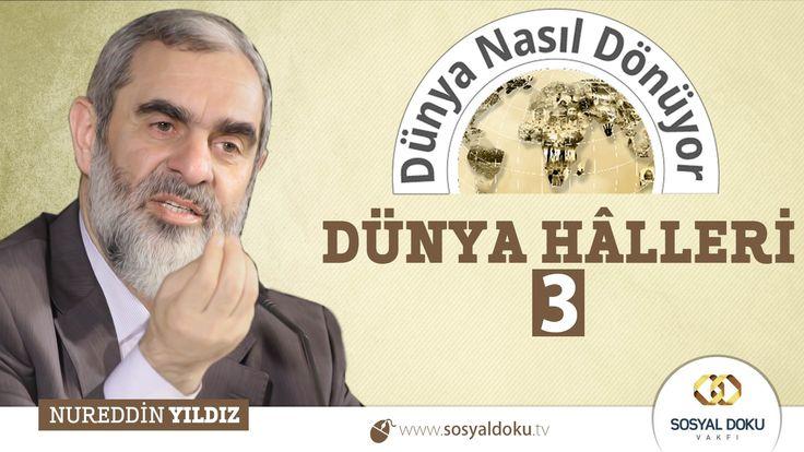 52) Dünya Nasıl Dönüyor? - DÜNYA HÂLLERİ (3) - Nureddin Yıldız - Sosyal Doku Vakfı