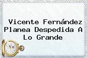 http://tecnoautos.com/wp-content/uploads/imagenes/tendencias/thumbs/vicente-fernandez-planea-despedida-a-lo-grande.jpg Vicente Fernandez. Vicente Fernández planea despedida a lo grande, Enlaces, Imágenes, Videos y Tweets - http://tecnoautos.com/actualidad/vicente-fernandez-vicente-fernandez-planea-despedida-a-lo-grande/