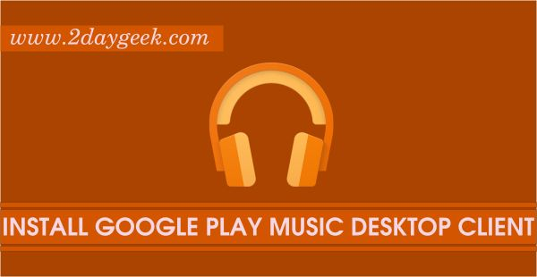 2daygeek.com Linux Tips, Tricks & News Today ! – Through on this article you will get idea to Install Google Play Music Desktop Player (GPMDP) on RHEL, CentOS, Ubutnu, Mint, Debian, Fedora & openSUSE
