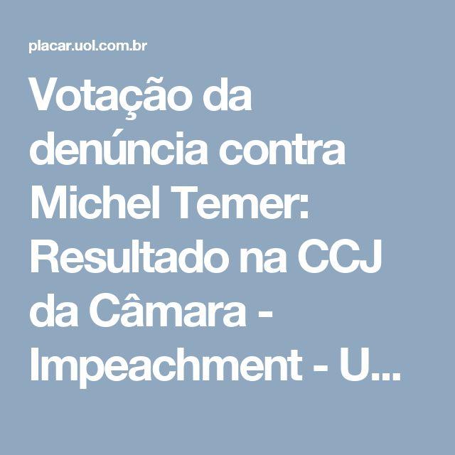 Votação da denúncia contra Michel Temer: Resultado na CCJ da Câmara - Impeachment - UOL Notícias