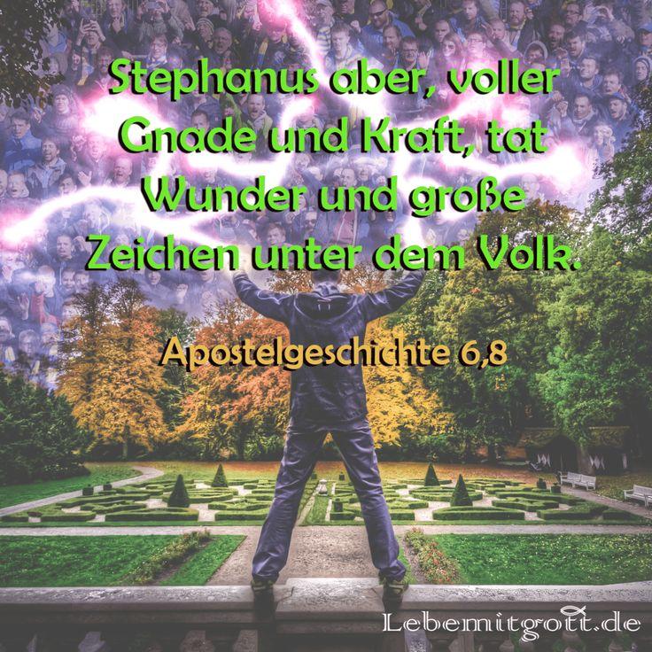 Stephanus aber, voller Gnade und Kraft, tat Wunder und große Zeichen unter dem Volk. Apostelgeschichte 6,8 Stephanus war ein ganz normaler Mensch wie Du und ich, aber er tat Wunder und große Zeiche…