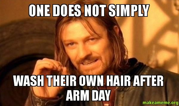 One Does Not Simply Wash Their Own Hair After Arm Day - One Does Not Simply | Make a Meme