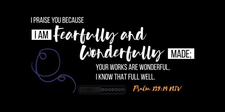 Psalm 139:14 (NIV) I praise you because I am fearfully and wonderfully made; your works are wonderful, I know that full well. #YouAreFearfullyAndWonderfullyMade