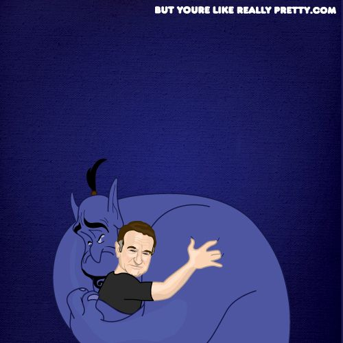 But We Like Really Love You Robin Williams.