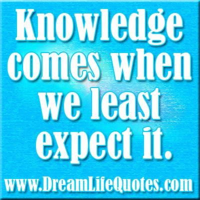 Knowledge comes