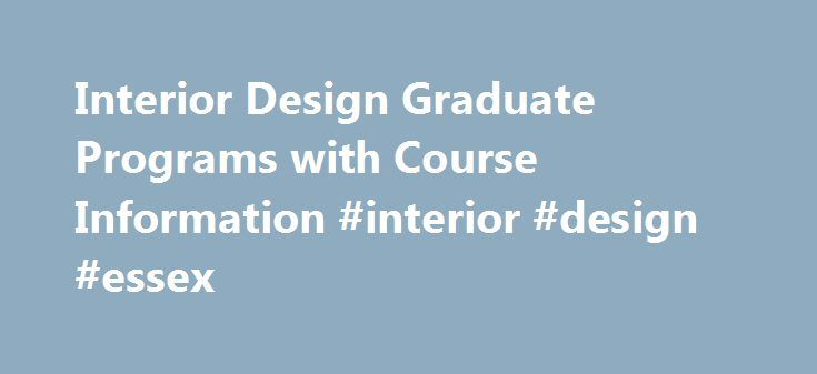 Interior Design Graduate Programs with Course Information #interior #design #essex http://interior.nef2.com/interior-design-graduate-programs-with-course-information-interior-design-essex/  #interior design graduate programs # Interior Design Graduate Programs with Course Information Both master's and doctoral programs are available for those looking to further their education in interior design. Explore the differences and similarities between these programs' coursework and the career…