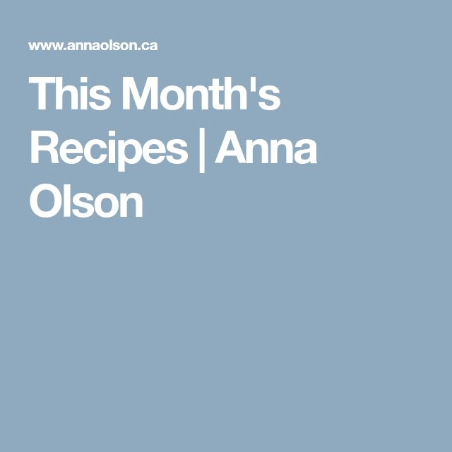 This Month's Recipes | Anna Olson