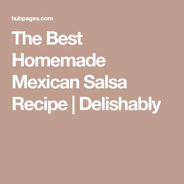 The Best Homemade Mexican Salsa Recipe | Delishably
