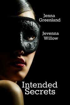 Intended Secrets by Jenna Greenland and Jevenna Willow, released 2014